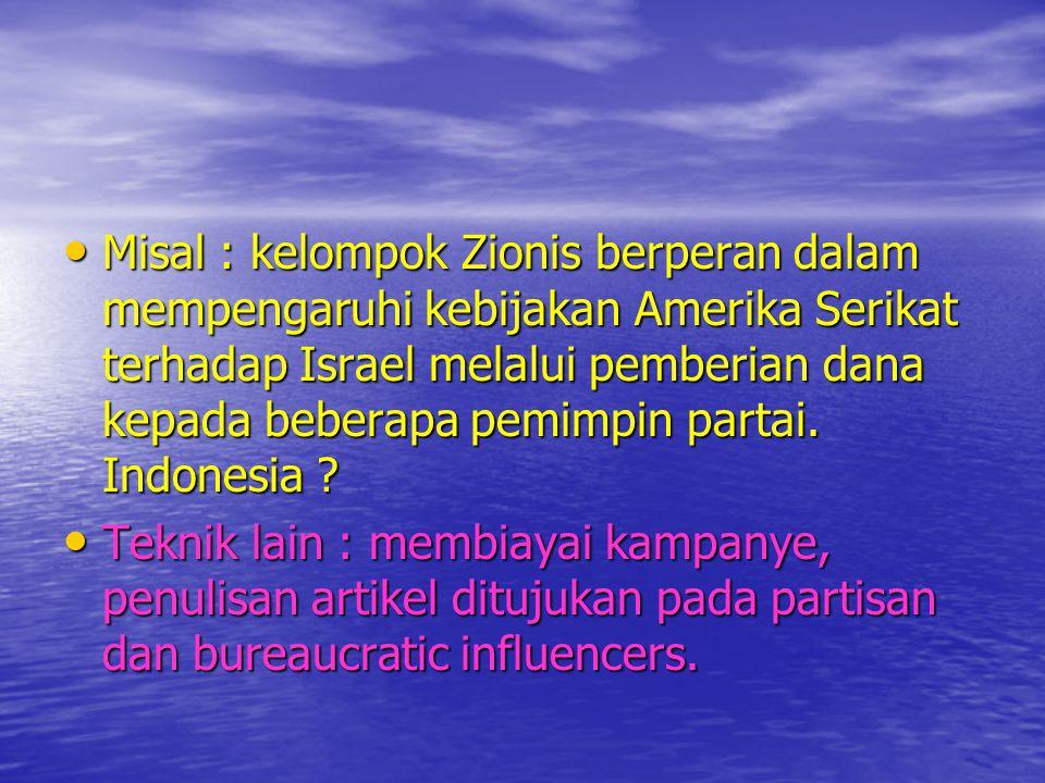 • Misal : kelompok Zionis berperan dalam mempengaruhi kebijakan Amerika Serikat terhadap Israel melalui pemberian dana kepada beberapa pemimpin partai
