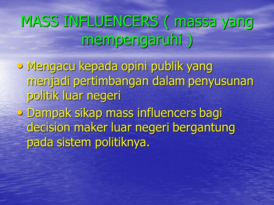 MASS INFLUENCERS ( massa yang mempengaruhi ) • Mengacu kepada opini publik yang menjadi pertimbangan dalam penyusunan politik luar negeri • Dampak sik