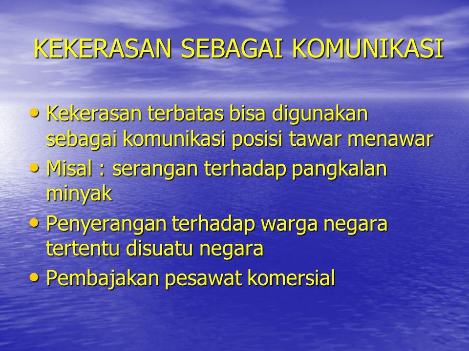 KEKERASAN SEBAGAI KOMUNIKASI • Kekerasan terbatas bisa digunakan sebagai komunikasi posisi tawar menawar • Misal : serangan terhadap pangkalan minyak