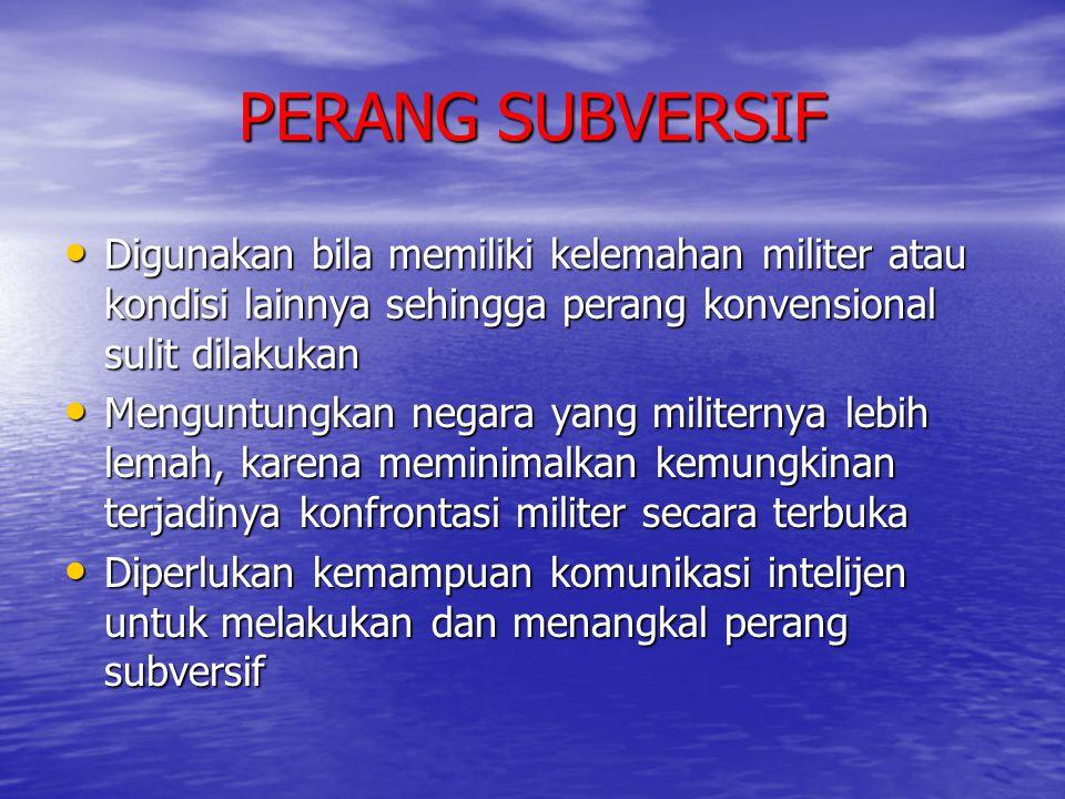 PERANG SUBVERSIF • Digunakan bila memiliki kelemahan militer atau kondisi lainnya sehingga perang konvensional sulit dilakukan • Menguntungkan negara