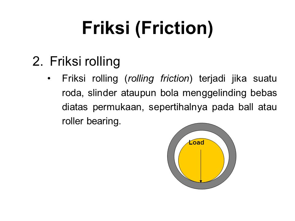 2.Friksi rolling •Friksi rolling (rolling friction) terjadi jika suatu roda, slinder ataupun bola menggelinding bebas diatas permukaan, sepertihalnya