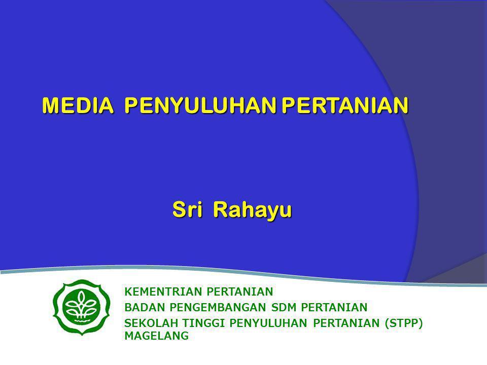 MEDIA PENYULUHAN PERTANIAN Sri Rahayu Sri Rahayu KEMENTRIAN PERTANIAN BADAN PENGEMBANGAN SDM PERTANIAN SEKOLAH TINGGI PENYULUHAN PERTANIAN (STPP) MAGE