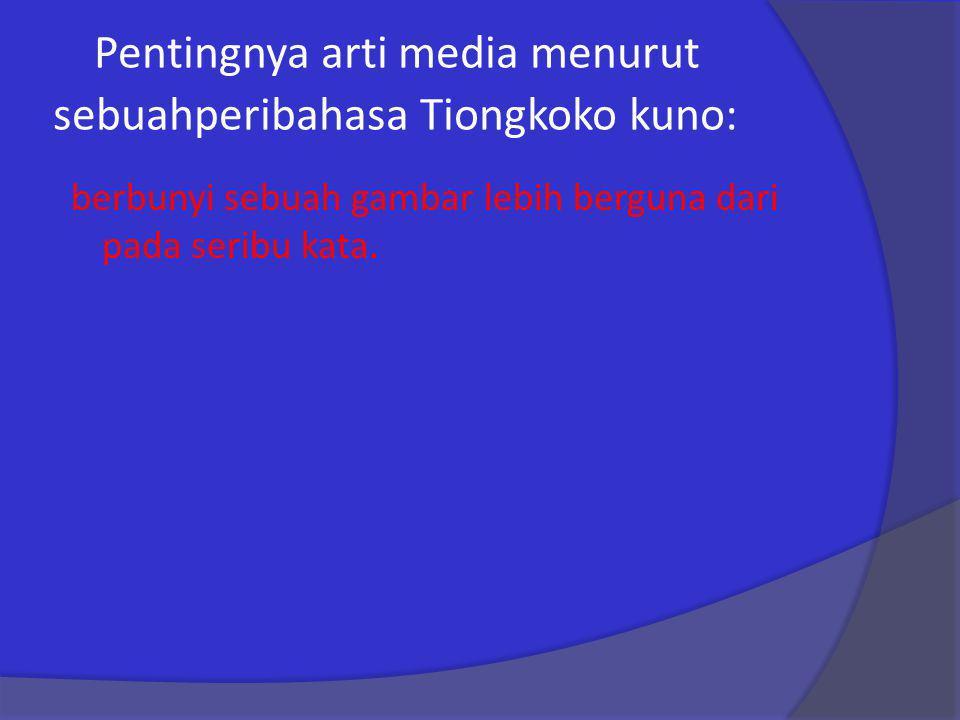 Pentingnya arti media menurut sebuahperibahasa Tiongkoko kuno: berbunyi sebuah gambar lebih berguna dari pada seribu kata.