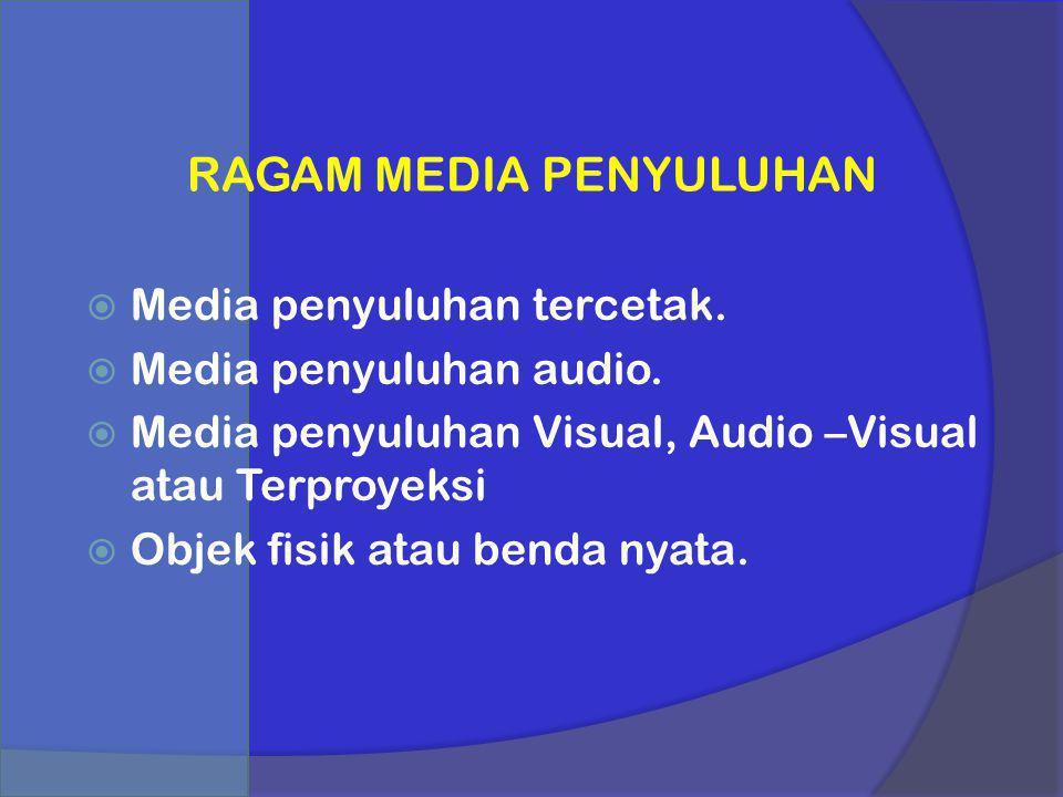 RAGAM MEDIA PENYULUHAN  Media penyuluhan tercetak.  Media penyuluhan audio.  Media penyuluhan Visual, Audio –Visual atau Terproyeksi  Objek fisik