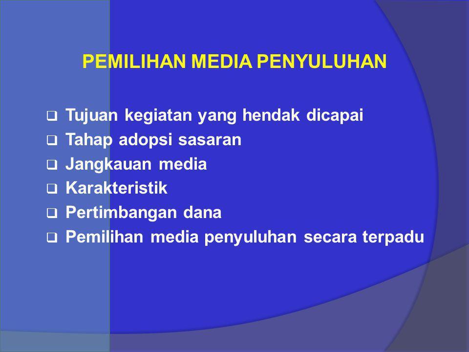 PEMILIHAN MEDIA PENYULUHAN  Tujuan kegiatan yang hendak dicapai  Tahap adopsi sasaran  Jangkauan media  Karakteristik  Pertimbangan dana  Pemili