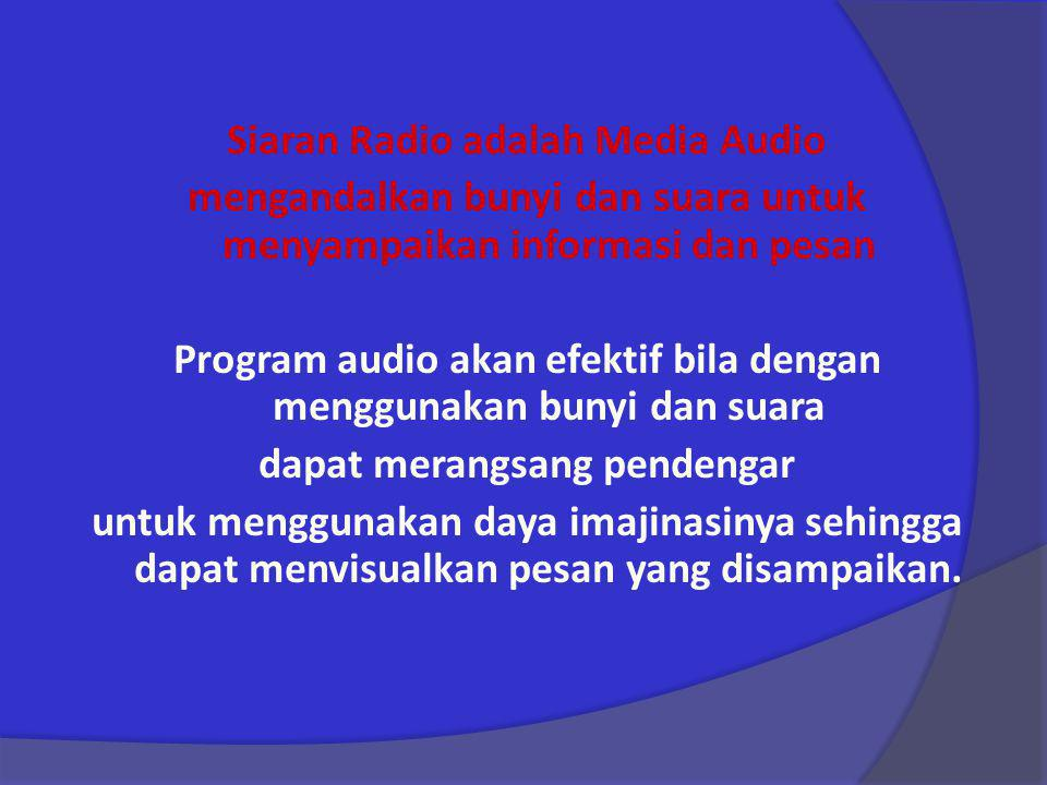 Siaran Radio adalah Media Audio mengandalkan bunyi dan suara untuk menyampaikan informasi dan pesan Program audio akan efektif bila dengan menggunakan