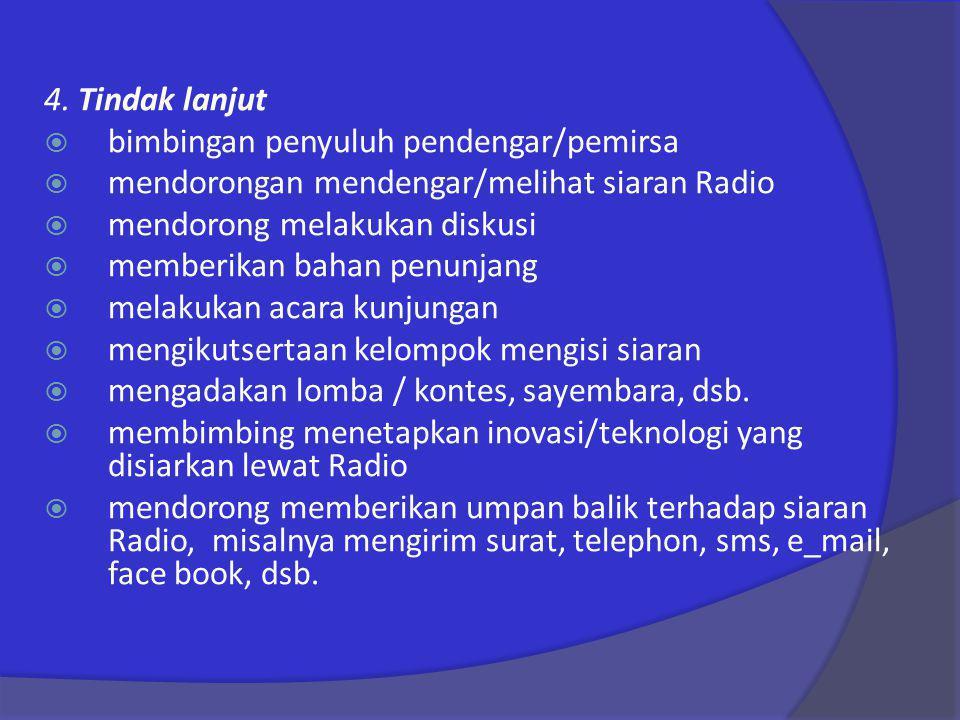 4. Tindak lanjut  bimbingan penyuluh pendengar/pemirsa  mendorongan mendengar/melihat siaran Radio  mendorong melakukan diskusi  memberikan bahan
