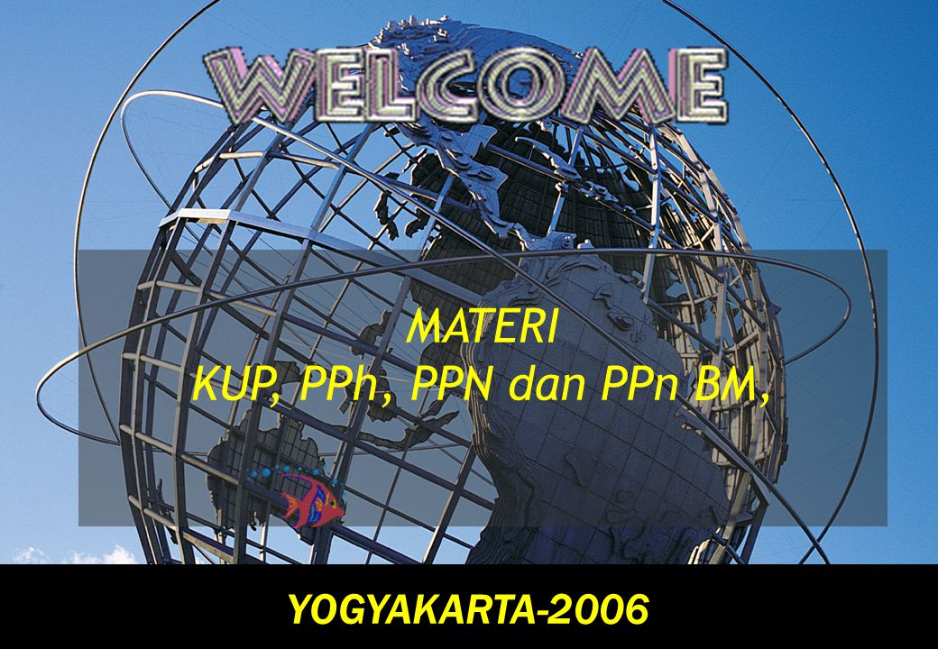 2-1 MATERI KUP, PPh, PPN dan PPn BM, YOGYAKARTA-2006