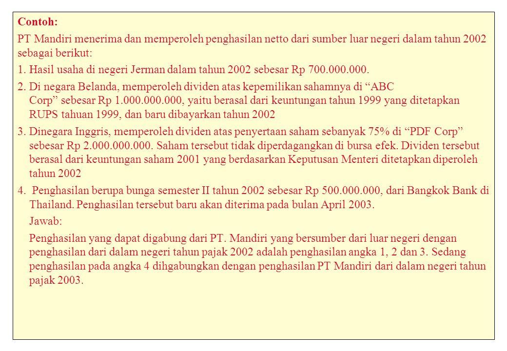 Contoh: PT Mandiri menerima dan memperoleh penghasilan netto dari sumber luar negeri dalam tahun 2002 sebagai berikut: 1.