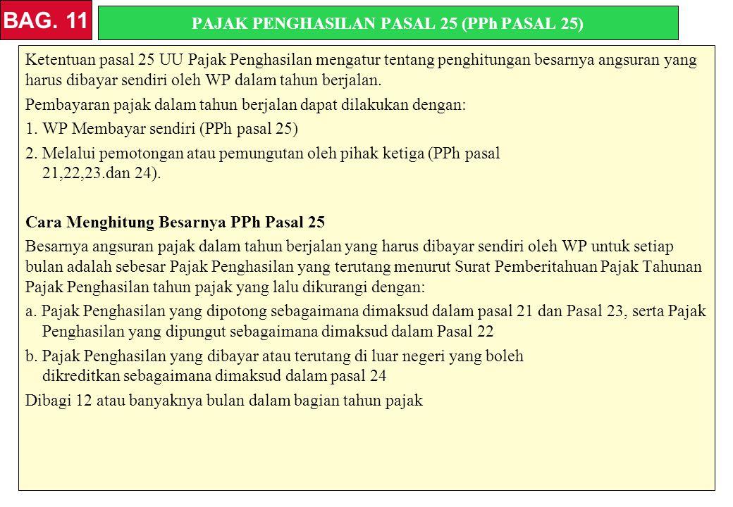 PAJAK PENGHASILAN PASAL 25 (PPh PASAL 25) Ketentuan pasal 25 UU Pajak Penghasilan mengatur tentang penghitungan besarnya angsuran yang harus dibayar sendiri oleh WP dalam tahun berjalan.
