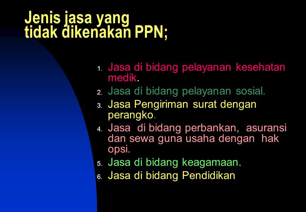 Jenis jasa yang tidak dikenakan PPN; 1.Jasa di bidang pelayanan kesehatan medik.