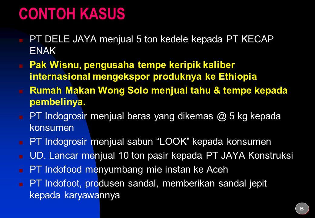 CONTOH KASUS  PT DELE JAYA menjual 5 ton kedele kepada PT KECAP ENAK  Pak Wisnu, pengusaha tempe keripik kaliber internasional mengekspor produknya ke Ethiopia  Rumah Makan Wong Solo menjual tahu & tempe kepada pembelinya.