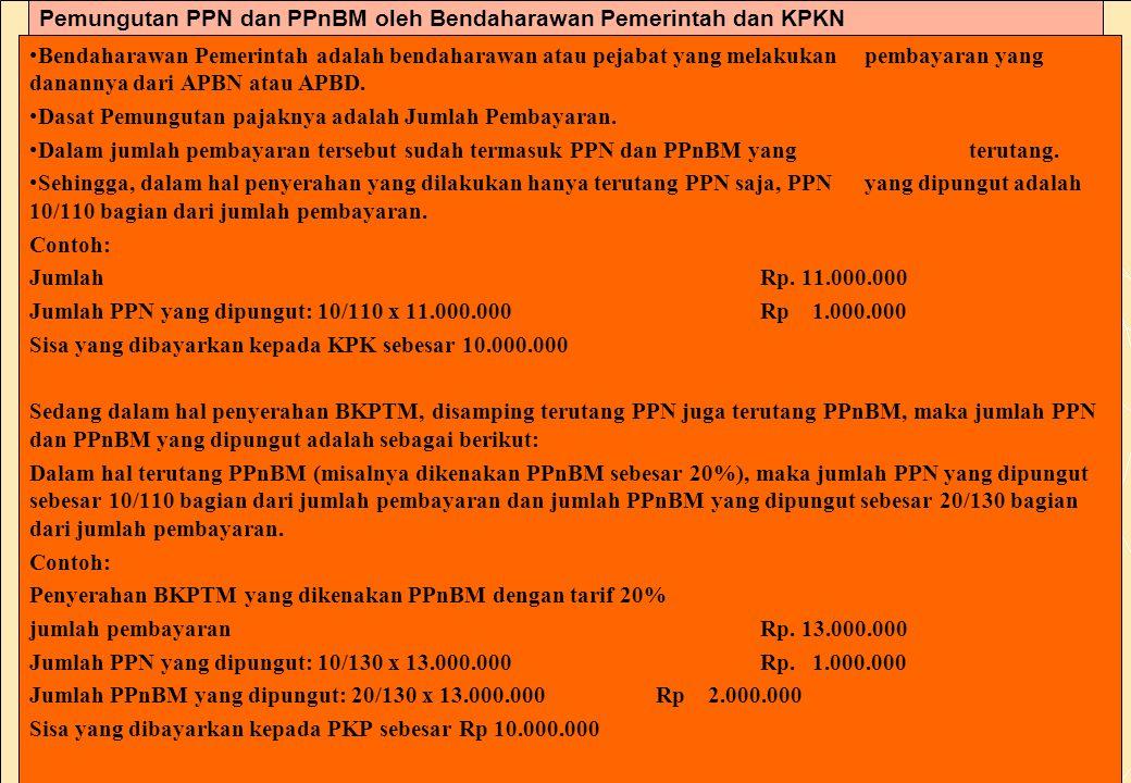 163 Pemungutan PPN dan PPnBM oleh Bendaharawan Pemerintah dan KPKN •Bendaharawan Pemerintah adalah bendaharawan atau pejabat yang melakukan pembayaran yang danannya dari APBN atau APBD.