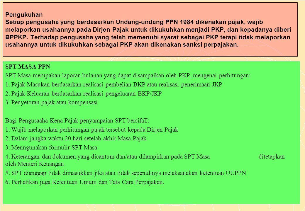 164 Pengukuhan Setiap pengusaha yang berdasarkan Undang-undang PPN 1984 dikenakan pajak, wajib melaporkan usahannya pada Dirjen Pajak untuk dikukuhkan menjadi PKP, dan kepadanya diberi BPPKP.