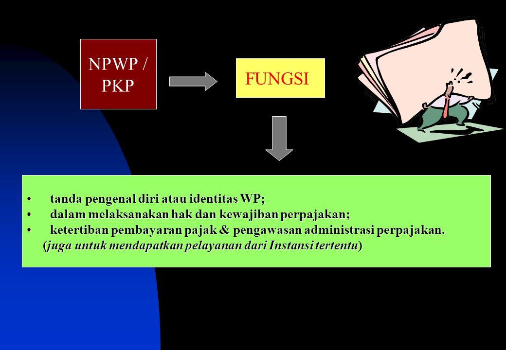 NPWP / PKP FUNGSI •tanda pengenal diri atau identitas WP; •dalam melaksanakan hak dan kewajiban perpajakan; •ketertiban pembayaran pajak & pengawasan administrasi perpajakan.