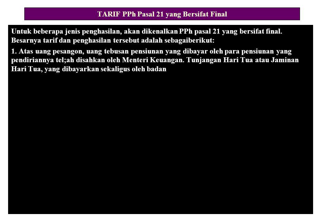 TARIF PPh Pasal 21 yang Bersifat Final Untuk beberapa jenis penghasilan, akan dikenalkan PPh pasal 21 yang bersifat final.