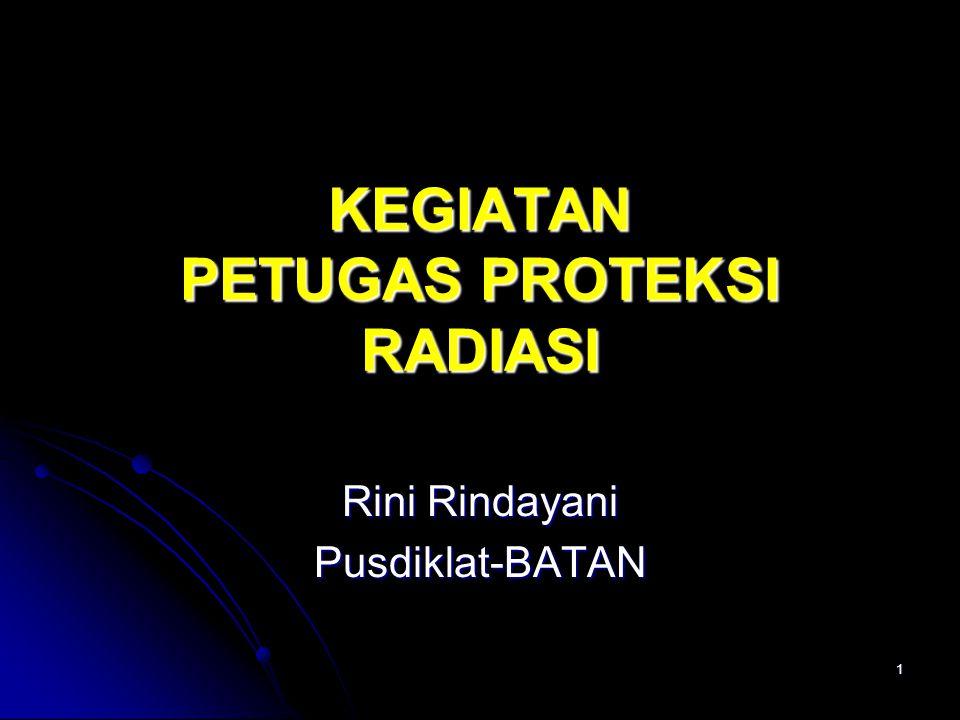 1 KEGIATAN PETUGAS PROTEKSI RADIASI Rini Rindayani Pusdiklat-BATAN