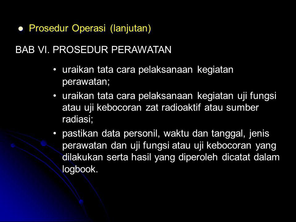  Prosedur Operasi (lanjutan) BAB VI. PROSEDUR PERAWATAN •uraikan tata cara pelaksanaan kegiatan perawatan; •uraikan tata cara pelaksanaan kegiatan uj