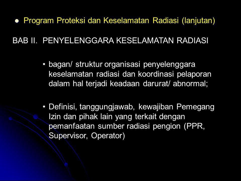  Program Proteksi dan Keselamatan Radiasi (lanjutan) BAB II.PENYELENGGARA KESELAMATAN RADIASI •bagan/ struktur organisasi penyelenggara keselamatan r