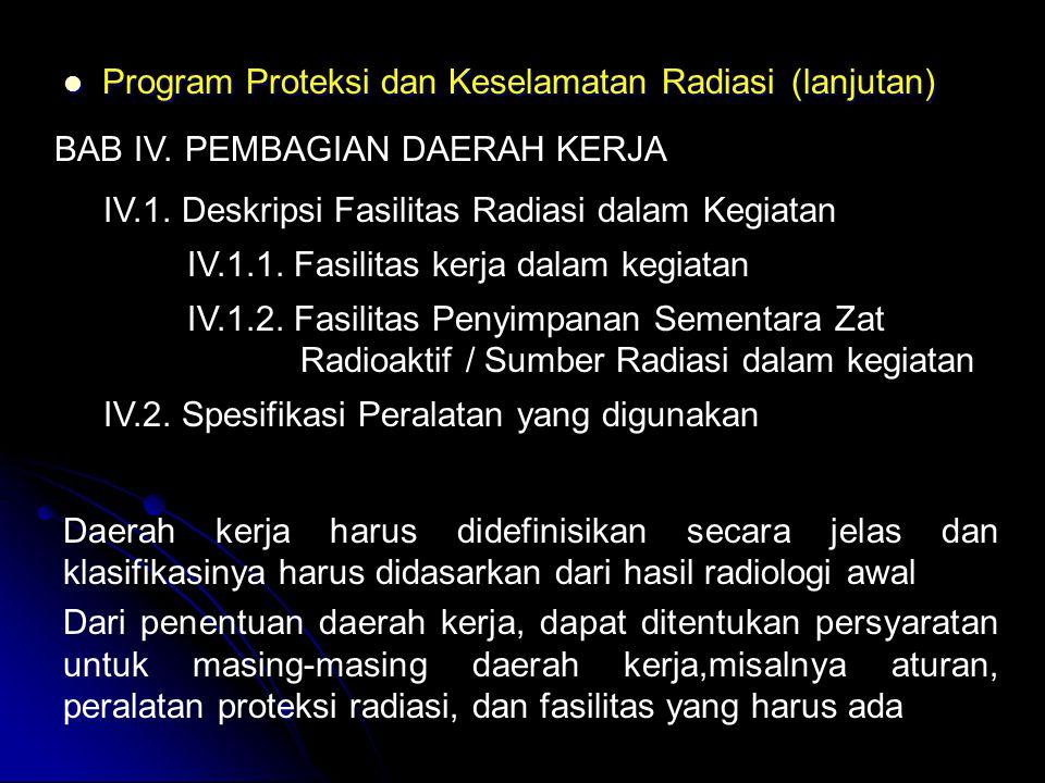  Program Proteksi dan Keselamatan Radiasi (lanjutan) BAB IV.PEMBAGIAN DAERAH KERJA IV.1. Deskripsi Fasilitas Radiasi dalam Kegiatan IV.1.1. Fasilitas