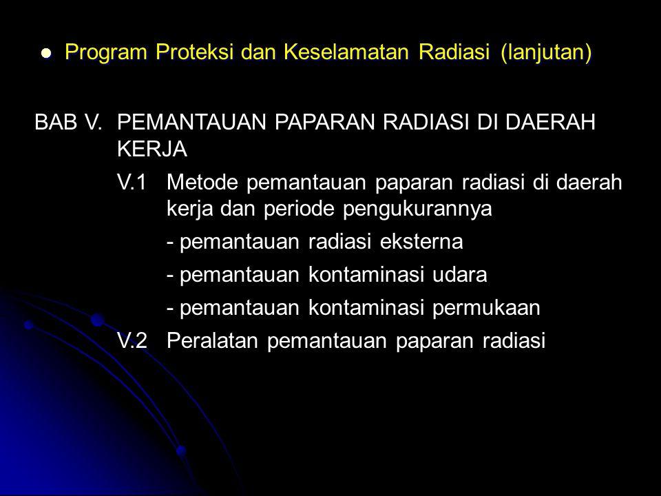  Program Proteksi dan Keselamatan Radiasi (lanjutan) BAB V.PEMANTAUAN PAPARAN RADIASI DI DAERAH KERJA V.1 Metode pemantauan paparan radiasi di daerah