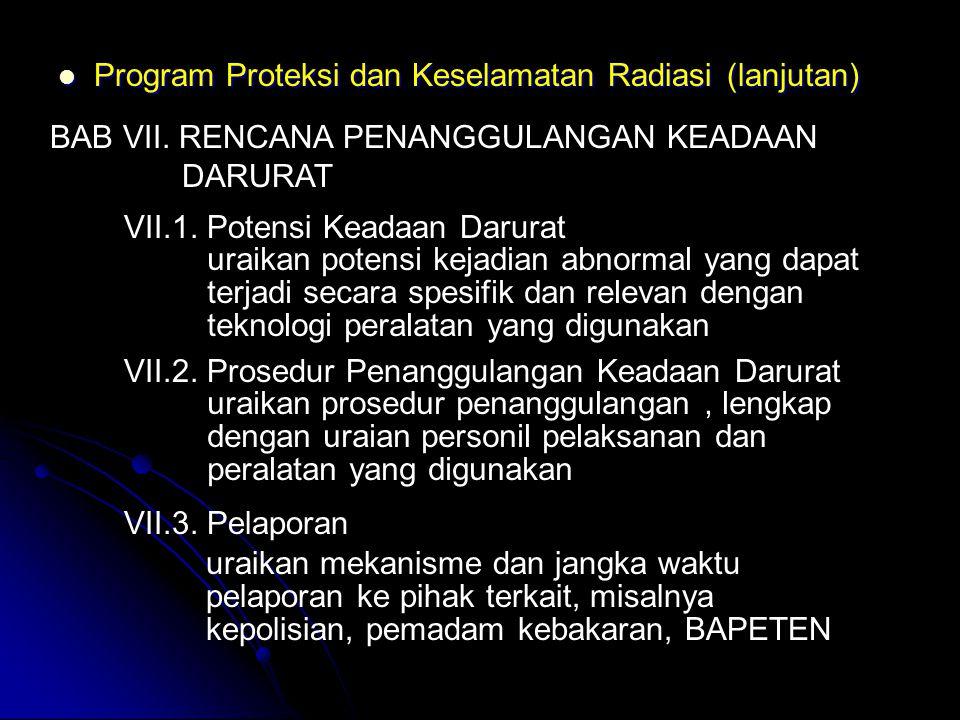  Program Proteksi dan Keselamatan Radiasi (lanjutan) BAB VII. RENCANA PENANGGULANGAN KEADAAN DARURAT VII.1. Potensi Keadaan Darurat uraikan potensi k