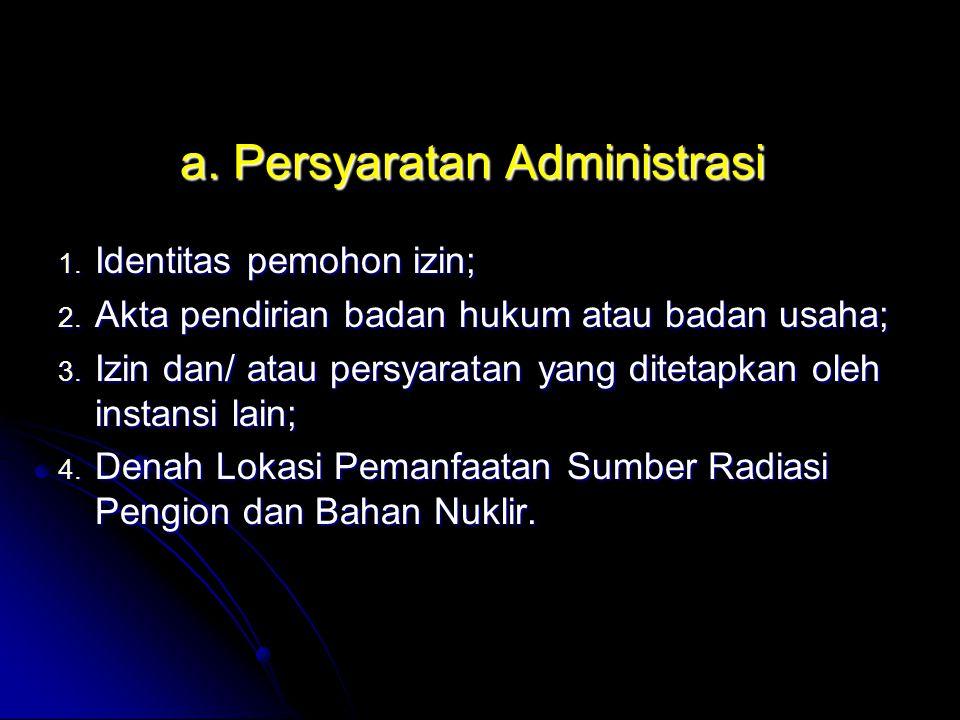 a. Persyaratan Administrasi 1. Identitas pemohon izin; 2. Akta pendirian badan hukum atau badan usaha; 3. Izin dan/ atau persyaratan yang ditetapkan o