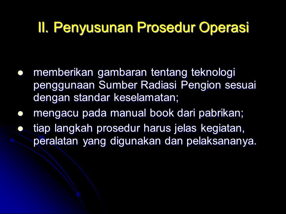 II. Penyusunan Prosedur Operasi  memberikan gambaran tentang teknologi penggunaan Sumber Radiasi Pengion sesuai dengan standar keselamatan;  mengacu
