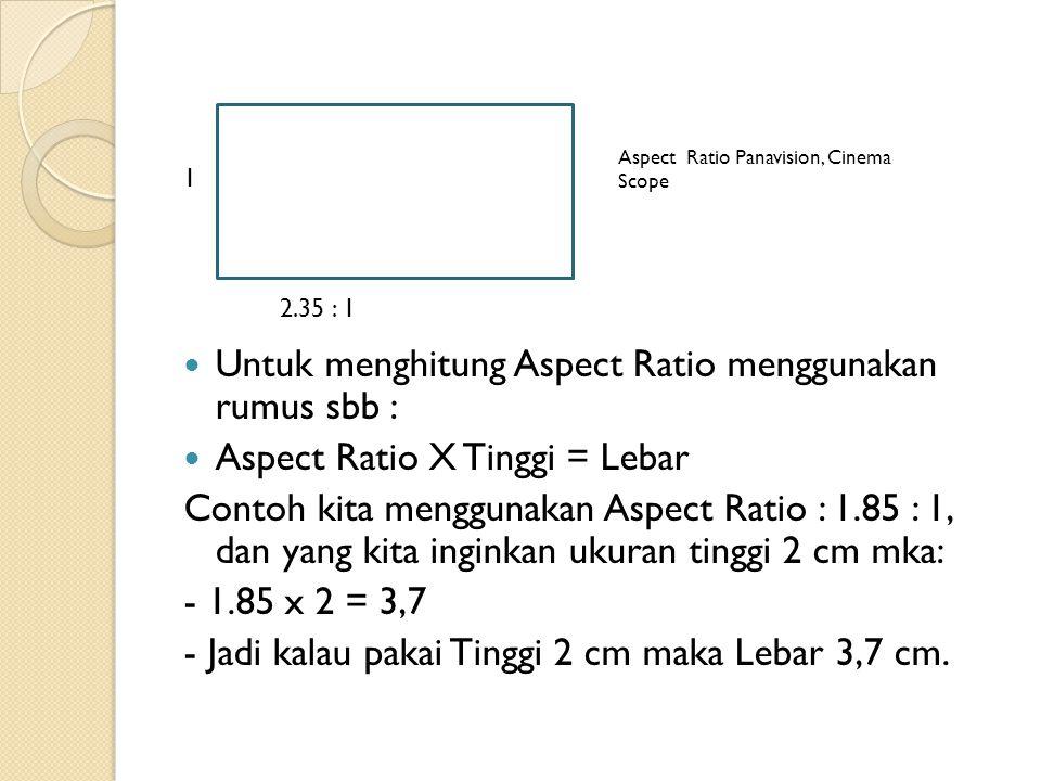  Untuk menghitung Aspect Ratio menggunakan rumus sbb :  Aspect Ratio X Tinggi = Lebar Contoh kita menggunakan Aspect Ratio : 1.85 : 1, dan yang kita