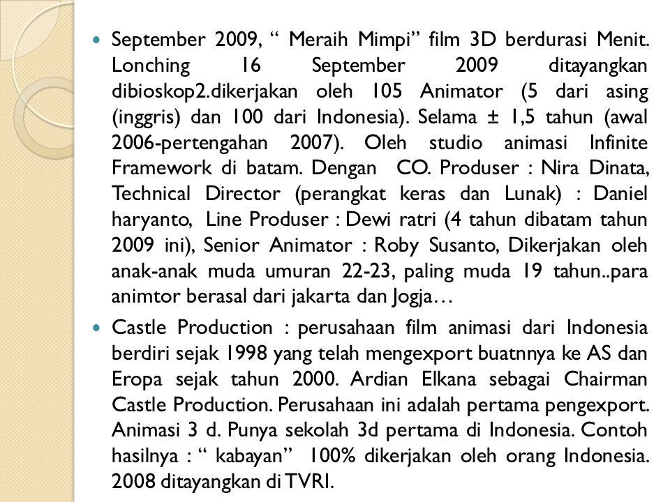 """ September 2009, """" Meraih Mimpi"""" film 3D berdurasi Menit. Lonching 16 September 2009 ditayangkan dibioskop2.dikerjakan oleh 105 Animator (5 dari asin"""