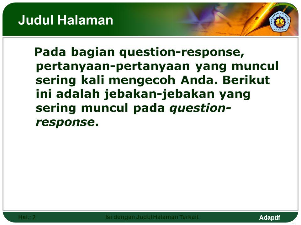 Adaptif Hal.: 2 Isi dengan Judul Halaman Terkait Judul Halaman Pada bagian question-response, pertanyaan-pertanyaan yang muncul sering kali mengecoh Anda.