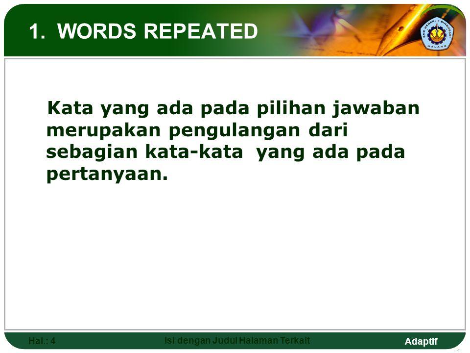 Adaptif Hal.: 4 Isi dengan Judul Halaman Terkait 1. WORDS REPEATED Kata yang ada pada pilihan jawaban merupakan pengulangan dari sebagian kata-kata ya