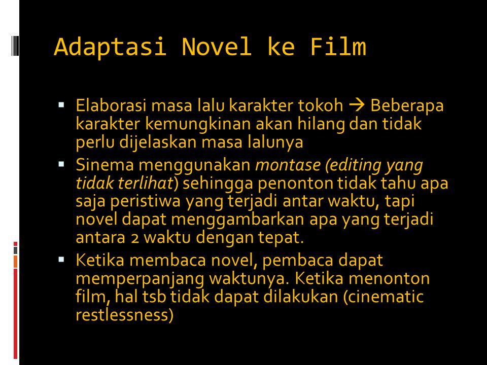 Adaptasi Novel ke Film  Elaborasi masa lalu karakter tokoh  Beberapa karakter kemungkinan akan hilang dan tidak perlu dijelaskan masa lalunya  Sine