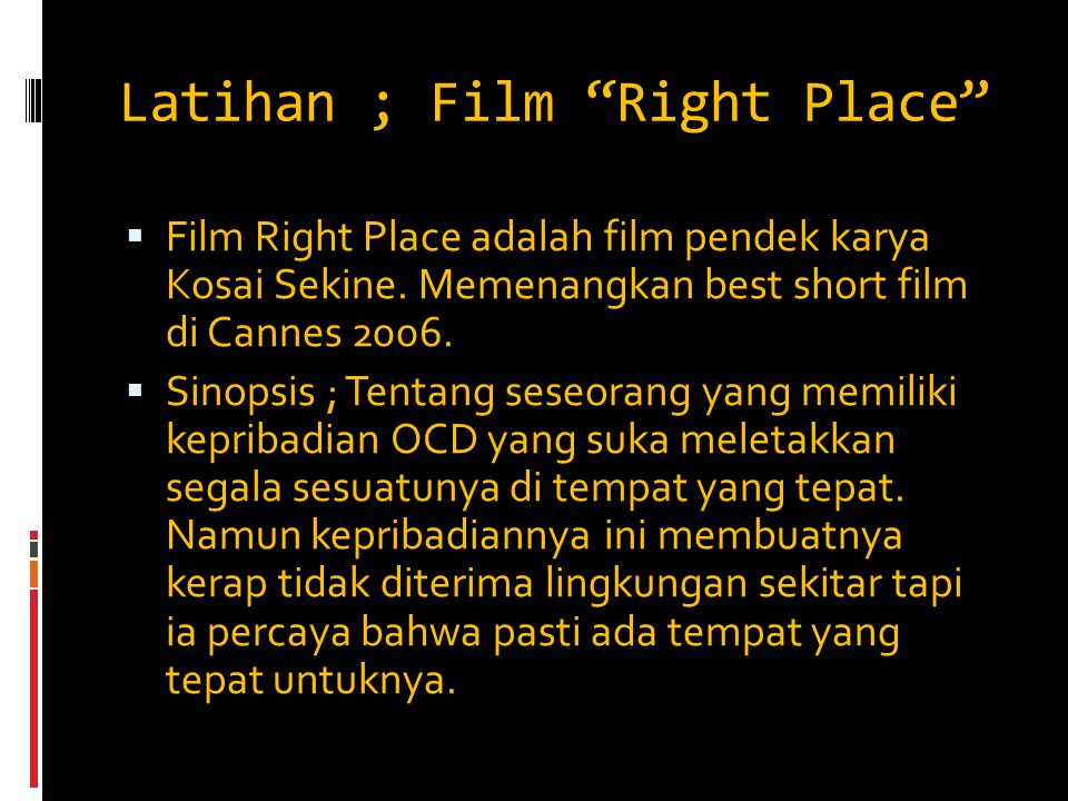 "Latihan ; Film ""Right Place""  Film Right Place adalah film pendek karya Kosai Sekine. Memenangkan best short film di Cannes 2006.  Sinopsis ; Tentan"