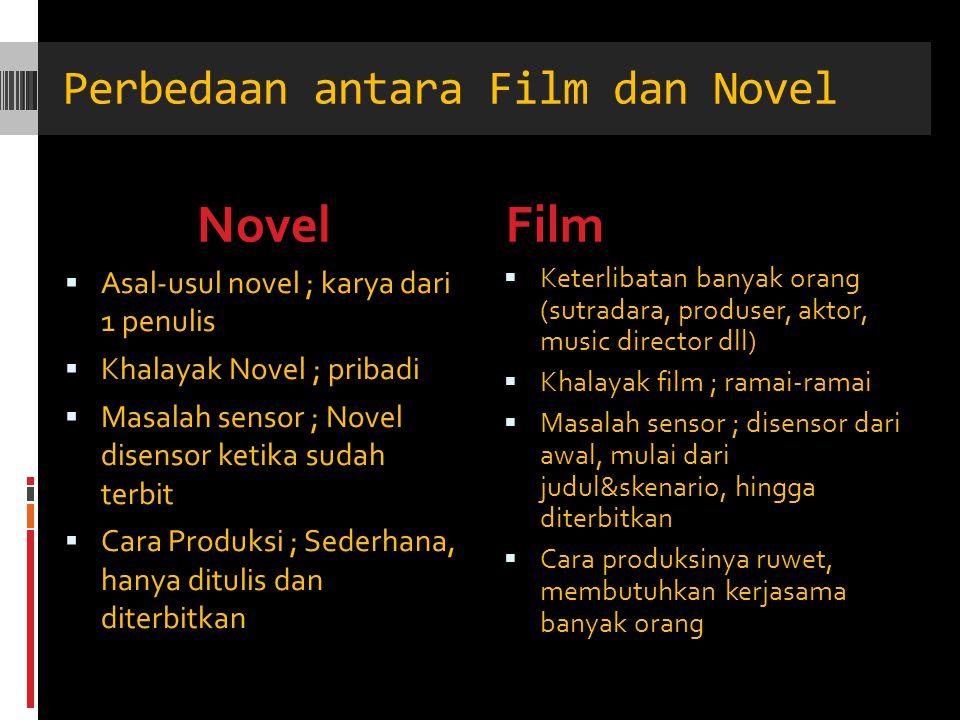 Perbedaan antara Film dan Novel NovelFilm  Asal-usul novel ; karya dari 1 penulis  Khalayak Novel ; pribadi  Masalah sensor ; Novel disensor ketika