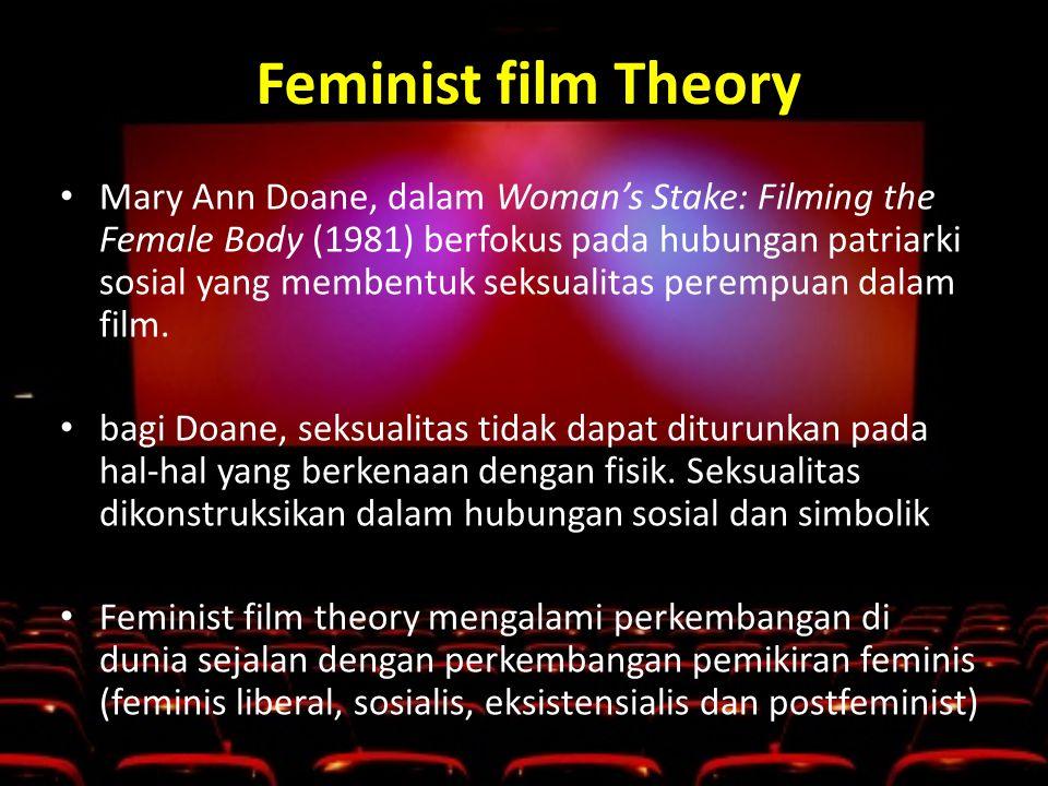 Feminist film Theory • Mary Ann Doane, dalam Woman's Stake: Filming the Female Body (1981) berfokus pada hubungan patriarki sosial yang membentuk seksualitas perempuan dalam film.