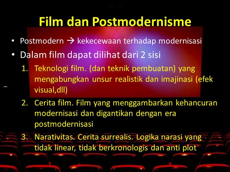 Film dan Postmodernisme • Postmodern  kekecewaan terhadap modernisasi • Dalam film dapat dilihat dari 2 sisi 1.Teknologi film.