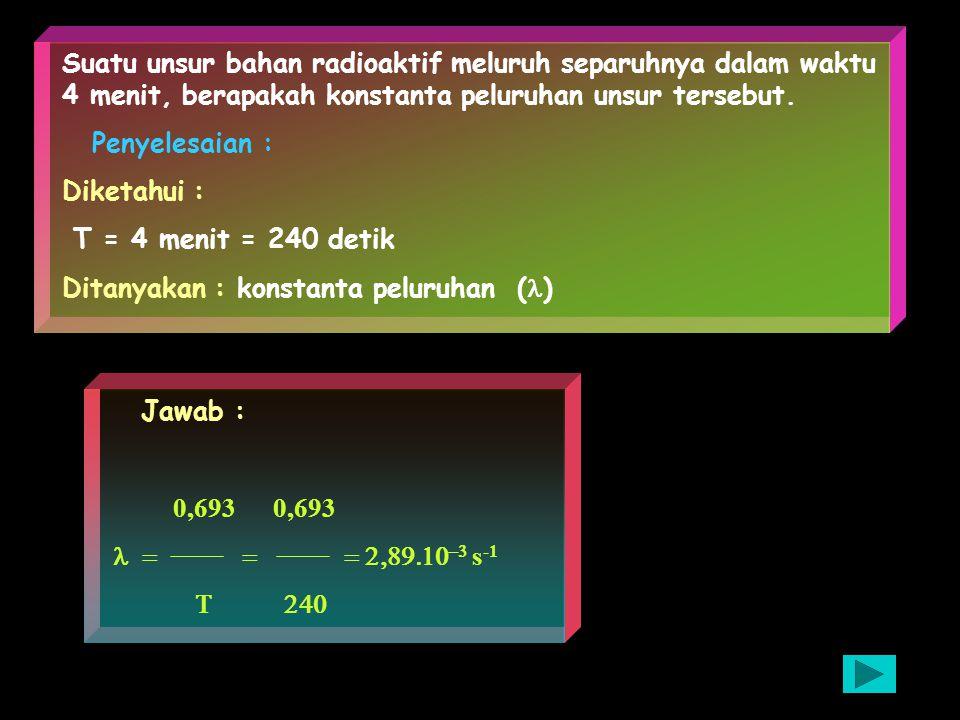 10 gram bahan radioaktif 88 Ra 226 88 Ra 226 memiliki waktu paruh 1620 tahun. Berapa sisa bahan yang ada setelah 1000 tahun ? Penyelesaian : Diketahui