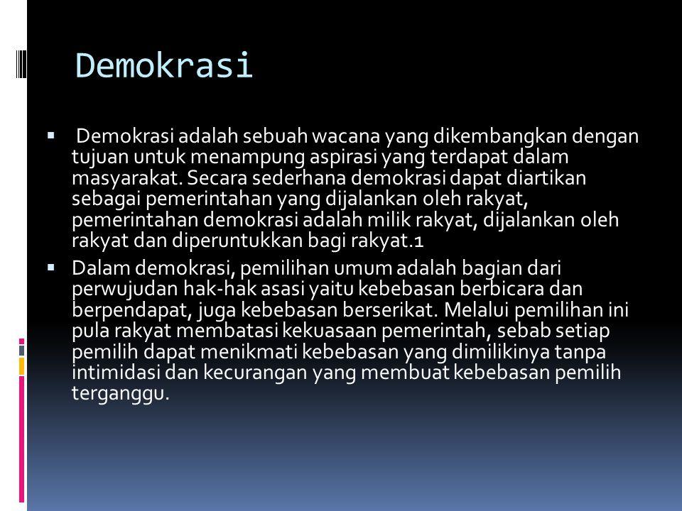 Demokrasi  Demokrasi adalah sebuah wacana yang dikembangkan dengan tujuan untuk menampung aspirasi yang terdapat dalam masyarakat. Secara sederhana d