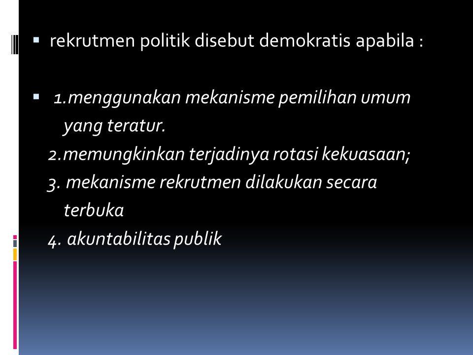  rekrutmen politik disebut demokratis apabila :  1.menggunakan mekanisme pemilihan umum yang teratur. 2.memungkinkan terjadinya rotasi kekuasaan; 3.
