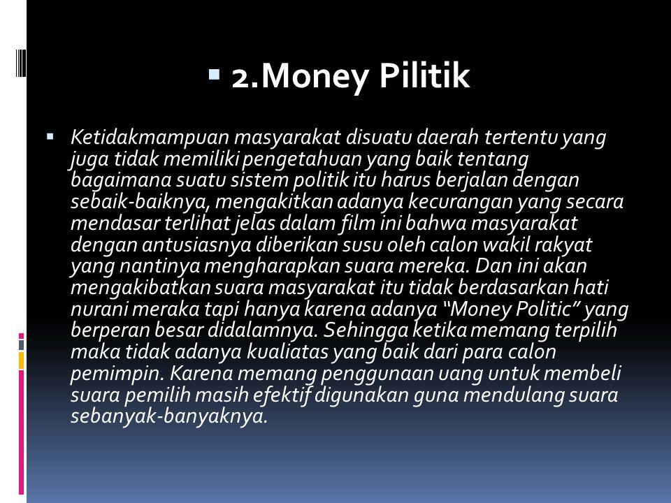  2.Money Pilitik  Ketidakmampuan masyarakat disuatu daerah tertentu yang juga tidak memiliki pengetahuan yang baik tentang bagaimana suatu sistem po