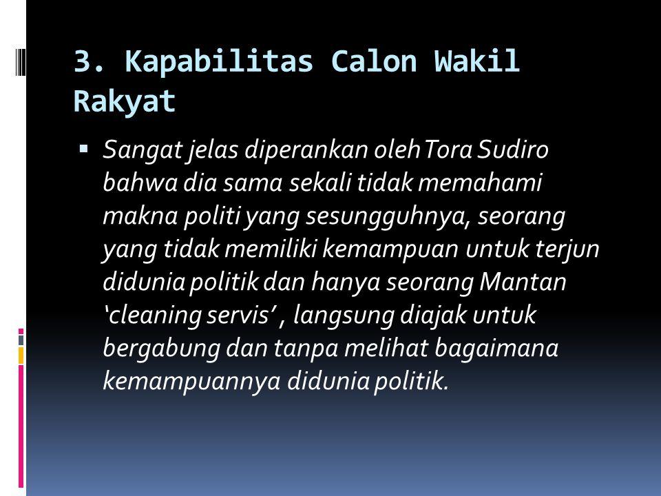 3. Kapabilitas Calon Wakil Rakyat  Sangat jelas diperankan oleh Tora Sudiro bahwa dia sama sekali tidak memahami makna politi yang sesungguhnya, seor
