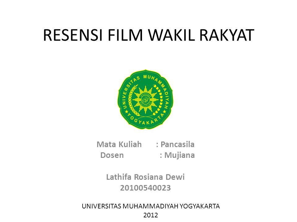 RESENSI FILM WAKIL RAKYAT Mata Kuliah: Pancasila Dosen : Mujiana Lathifa Rosiana Dewi 20100540023 UNIVERSITAS MUHAMMADIYAH YOGYAKARTA 2012