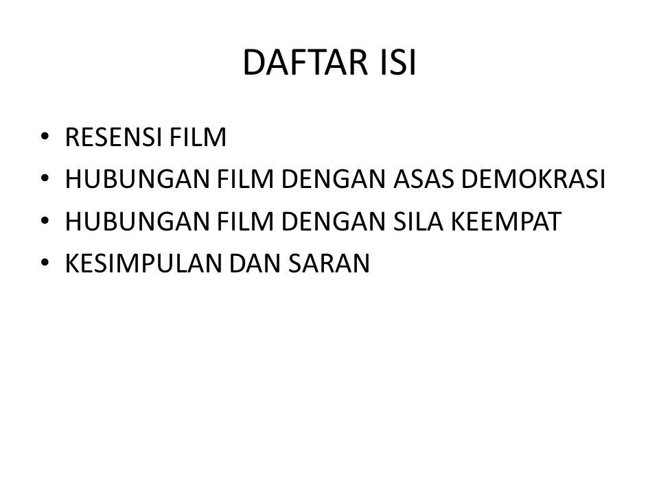 DAFTAR ISI • RESENSI FILM • HUBUNGAN FILM DENGAN ASAS DEMOKRASI • HUBUNGAN FILM DENGAN SILA KEEMPAT • KESIMPULAN DAN SARAN