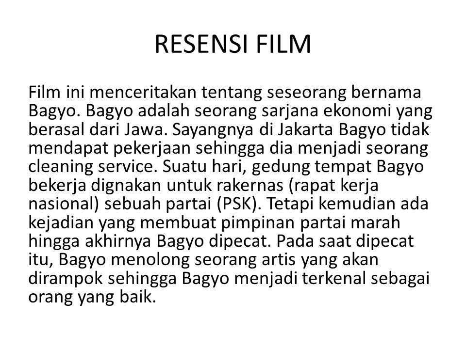 RESENSI FILM Film ini menceritakan tentang seseorang bernama Bagyo. Bagyo adalah seorang sarjana ekonomi yang berasal dari Jawa. Sayangnya di Jakarta