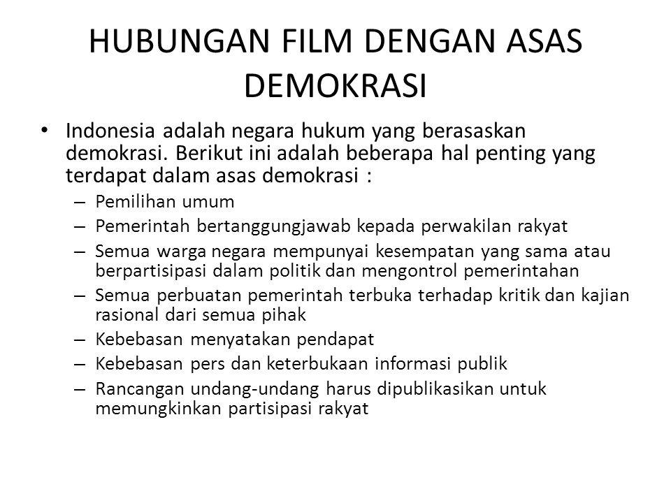 HUBUNGAN FILM DENGAN ASAS DEMOKRASI • Indonesia adalah negara hukum yang berasaskan demokrasi. Berikut ini adalah beberapa hal penting yang terdapat d