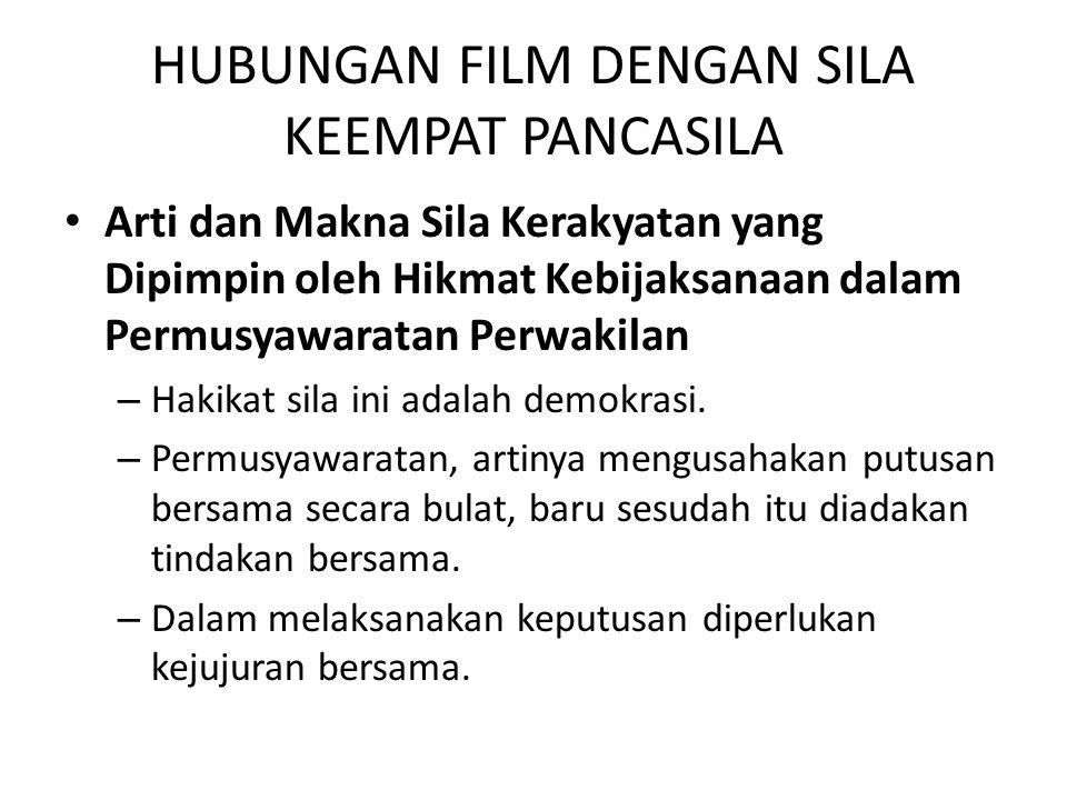 HUBUNGAN FILM DENGAN SILA KEEMPAT PANCASILA • Arti dan Makna Sila Kerakyatan yang Dipimpin oleh Hikmat Kebijaksanaan dalam Permusyawaratan Perwakilan