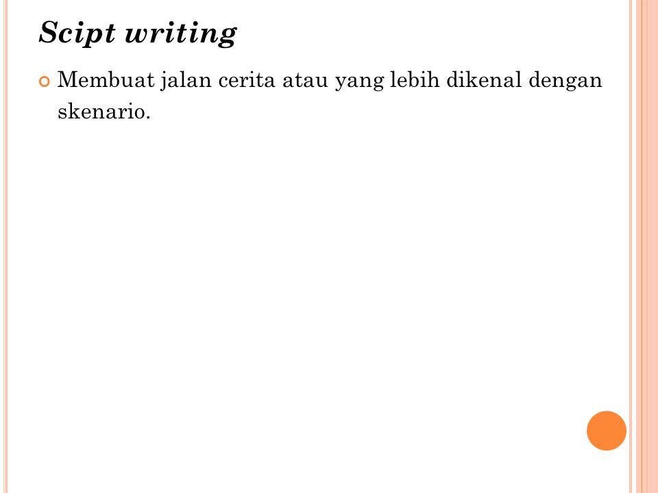 Membuat jalan cerita atau yang lebih dikenal dengan skenario. Scipt writing
