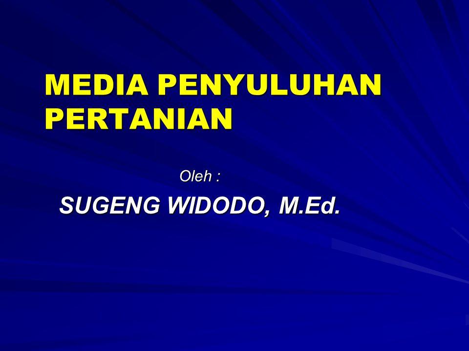 MEDIA PENYULUHAN PERTANIAN Oleh : SUGENG WIDODO, M.Ed.