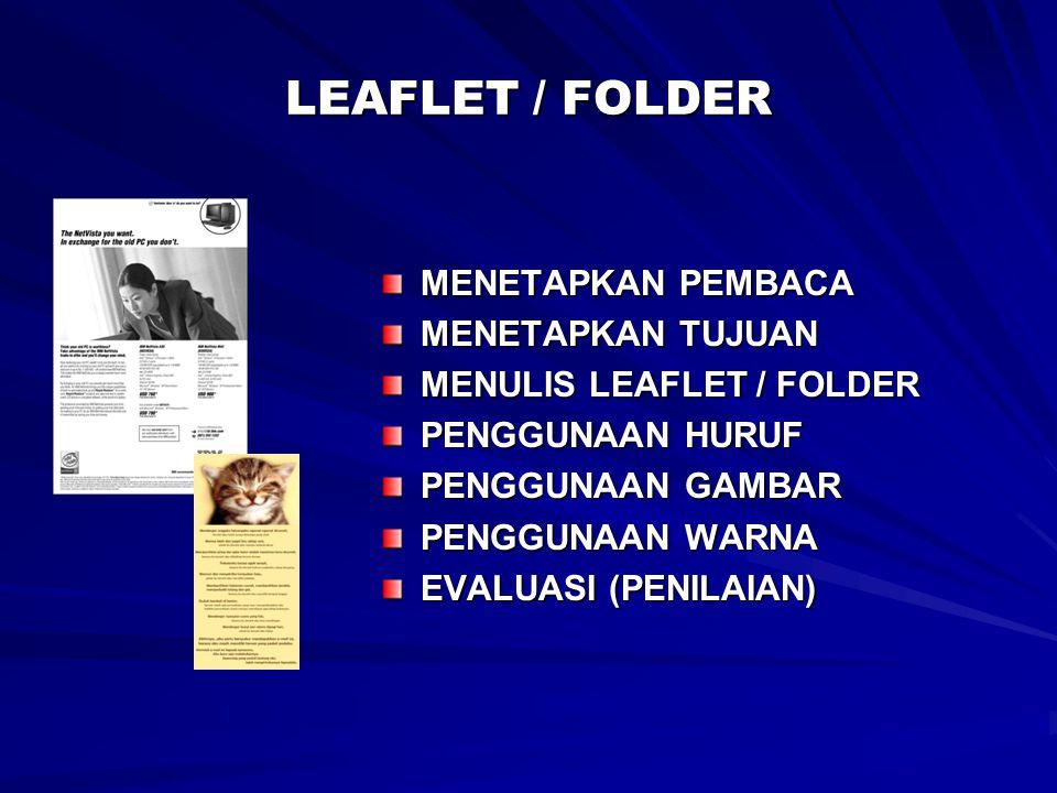 LEAFLET / FOLDER MENETAPKAN PEMBACA MENETAPKAN TUJUAN MENULIS LEAFLET / FOLDER PENGGUNAAN HURUF PENGGUNAAN GAMBAR PENGGUNAAN WARNA EVALUASI (PENILAIAN